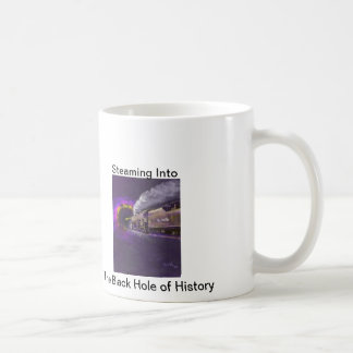 Steaming Into the Black Hole of History Coffee Mug