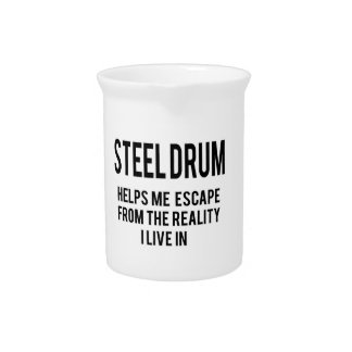 Steel Drum helps me escape from the reality i live Beverage Pitcher