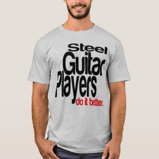 Steel Guitar Players Do It Better T-Shirt