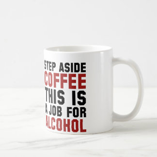 Step Aside Coffee This Is A Job For Alcohol Classic White Coffee Mug