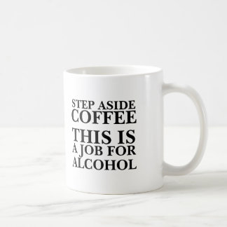 Step aside coffee this is a job for alcohol funny classic white coffee mug