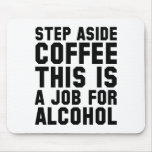 Step Aside Coffee This Is A Job For Alcohol Mouse Pad