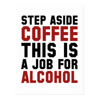 Step Aside Coffee This Is A Job For Alcohol Postcard