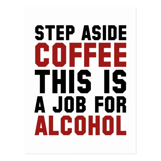 d51b6a604 Step Aside Coffee This Is A Job For Alcohol Postcard | Zazzle.com
