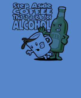 Step Aside Coffee, This is a Job for Alcohol Tees
