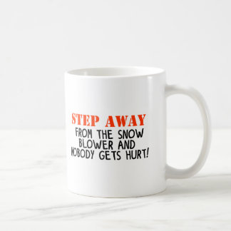 Step away from the snow blower and noone gets hurt coffee mug