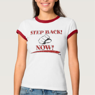 STEP BACK! NOW! red T-Shirt