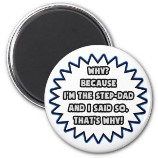 Step-Dad .. Because I Said So 2 Inch Round Magnet