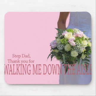 Step Dad Thanks for Walking me down Aisle Mouse Pad