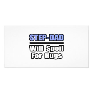 Step-Dad...Will Spoil For Hugs Customized Photo Card