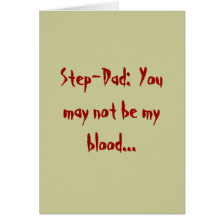 Step-Dad:  You may not be my blood... Card