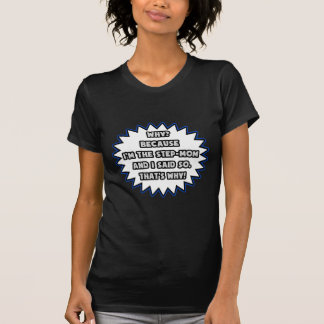 Step-Mom .. Because I Said So T Shirts