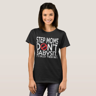 Step Moms Dont Babysit Its Called Parenting T-Shirt