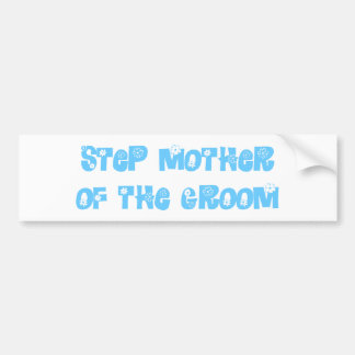 Step Mother of the Groom Bumper Sticker