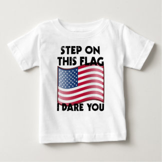 Step On This Flag I Dare You Baby T-Shirt