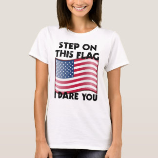 Step On This Flag I Dare You T-Shirt