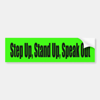 Step Up, Stand Up, Speak Out Bumper Sticker