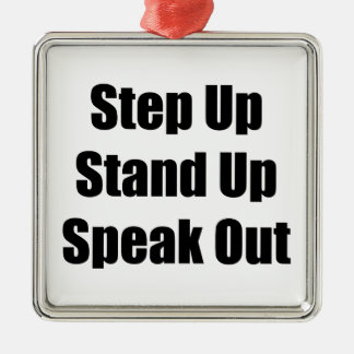 Step Up, Stand Up, Speak Out Metal Ornament