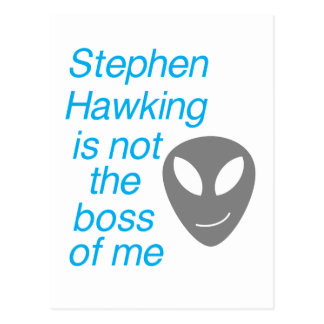 Stephen Hawking, who are you not the boss of? Postcard