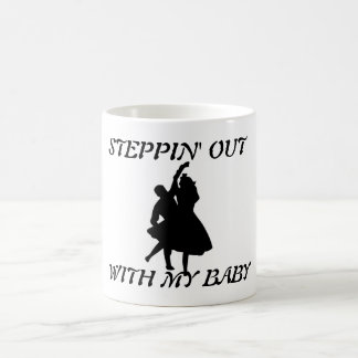 STEPPIN' OUT WITH MY BABY COFFEE MUG