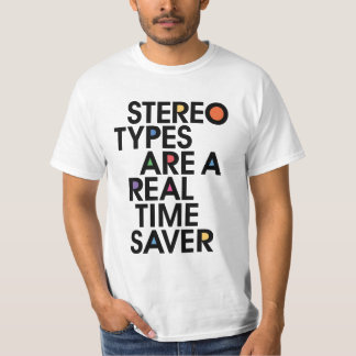 Stereotypes Are A Real Time Saver! T Shirt
