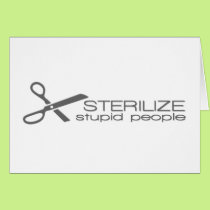 Sterilize Stupid People Card