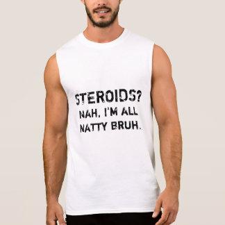 Steroids? Nah, I'm All Natty Bruh Sleeveless Shirt