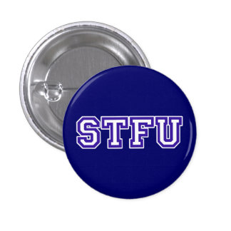 STFU - A very special Pinback Button