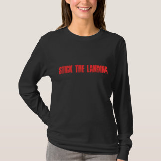 Stick The Landing Ladies Long Sleeve T T-Shirt