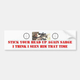 STICK YOUR HEAD UP AGAIN SARGE BUMPER STICKER
