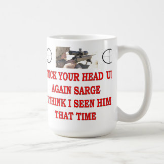 STICK YOUR HEAD UP AGAIN SARGE COFFEE MUG