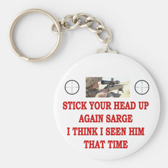 STICK YOUR HEAD UP AGAIN SARGE KEYCHAIN