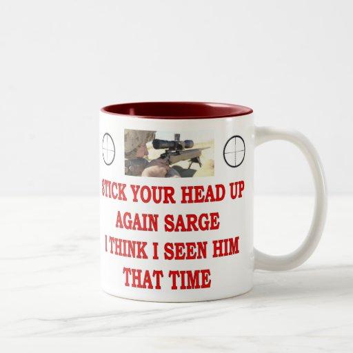 STICK YOUR HEAD UP AGAIN SARGE MUG