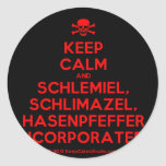 [Skull crossed bones] keep calm and schlemiel, schlimazel, hasenpfeffer incorporated!  Stickers