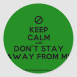 [No sign] keep calm and don't stay away from me  Stickers