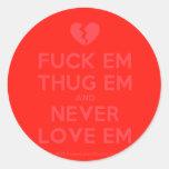 [Broken heart] fuck em thug em and never love em  Stickers