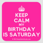 [Crown] keep calm my birthday is saturday  Stickers (square)