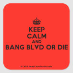 [Crown] keep calm and bang blvd or die  Stickers square