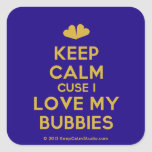 [Two hearts] keep calm cuse i love my bubbies  Stickers (square)