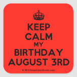 [Crown] keep calm my birthday august 3rd  Stickers (square)