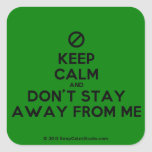 [No sign] keep calm and don't stay away from me  Stickers (square)