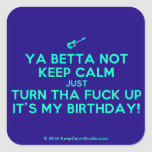 [Electric guitar] ya betta not keep calm just turn tha fuck up it's my birthday!  Stickers (square)