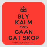 [Crown] bly kalm ons gaan gat skop  Stickers (square)