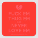 [Broken heart] fuck em thug em and never love em  Stickers (square)