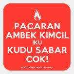 [Campfire] pacaran ambek kimcil iku kudu sabar cok!  Stickers (square)