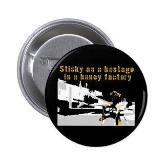 Sticky as a Hostage in a Honey Factory Pinback Button