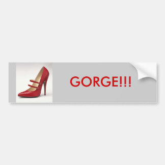 stiletto, GORGE!!! Bumper Sticker