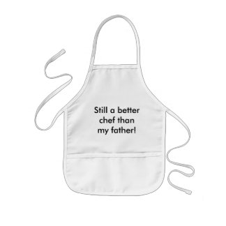 Still a better chef than my father! kids' apron