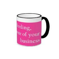 Still Breastfeding, still none of your business Coffee Mugs