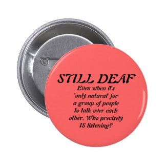 Still Deaf in a Group Badge 2 Inch Round Button